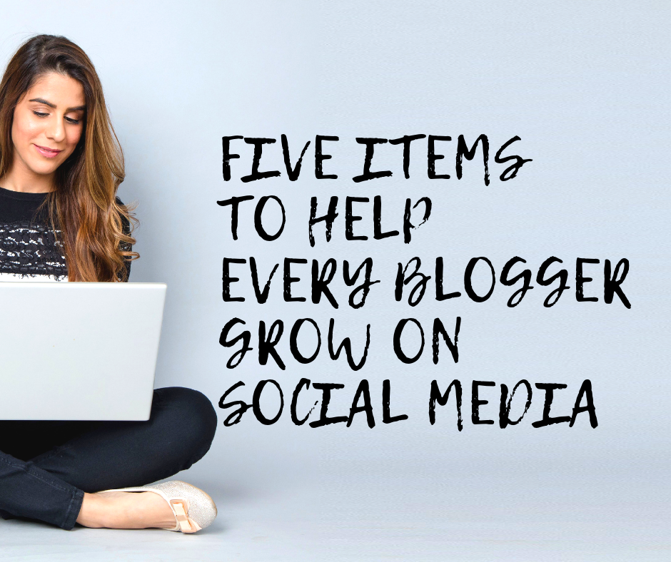 5 ITEMS TO HELP EVERY BLOGGER GROW ON SOCIAL MEDIA
